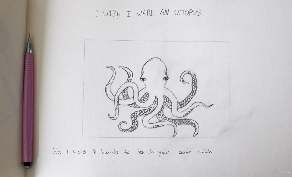 I wish I were an octopus - so I had 8 hands to ...